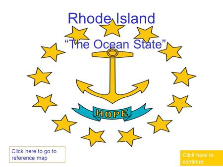 "Rhode Island ""The Ocean State"" Click here to continue Click here to go to reference map."