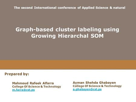 Graph-based cluster labeling using Growing Hierarchal SOM Mahmoud Rafeek Alfarra College Of Science & Technology The second International.