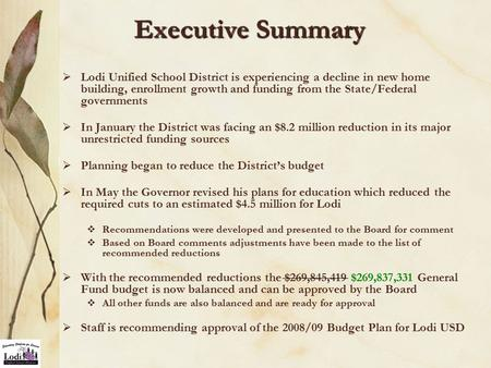 Executive Summary  Lodi Unified School District is experiencing a decline in new home building, enrollment growth and funding from the State/Federal governments.