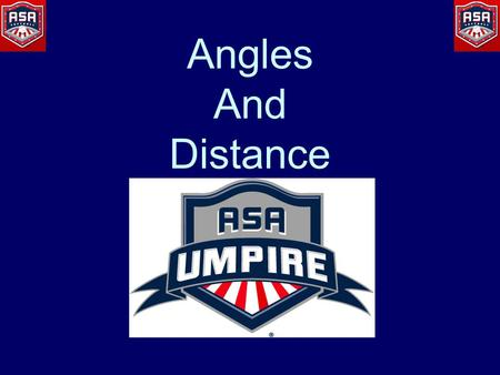 Angles And Distance. WHAT IS A GOOD ANGLE? What is a good angle? Where you keep all four elements in front of you –Ball –Base –Offense –Defense.