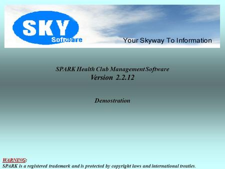 SPARK Health Club Management Software Version 2.2.12 Demostration WARNING: SPARK is a registered trademark and is protected by copyright laws and international.