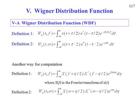 117 V. Wigner Distribution Function Definition 1: Definition 2: Another way for computation Definition 1: Definition 2: V-A Wigner Distribution Function.
