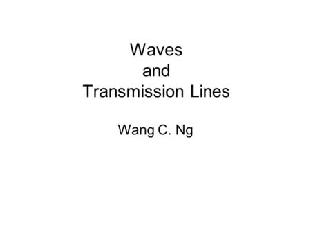 Waves and Transmission Lines Wang C. Ng. Traveling Waves.