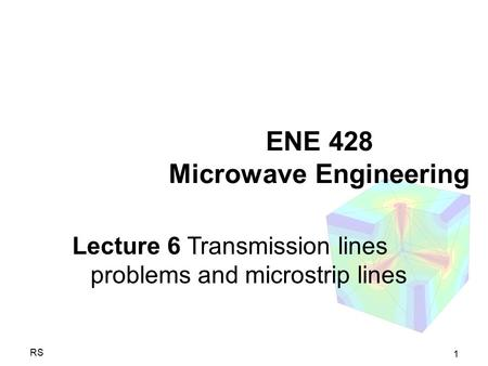 1 RS ENE 428 Microwave Engineering Lecture 6 Transmission lines problems and microstrip lines.