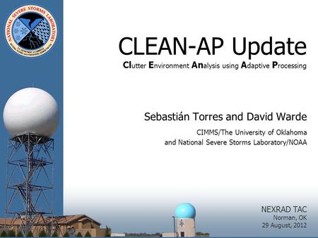 CLEAN-AP Update Cl utter E nvironment An alysis using A daptive P rocessing Sebastián Torres and David Warde CIMMS/The University of Oklahoma and National.