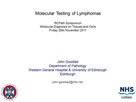 Molecular Testing of Lymphomas John Goodlad Department of Pathology Western General Hospital & University of Edinburgh Edinburgh RCPath.