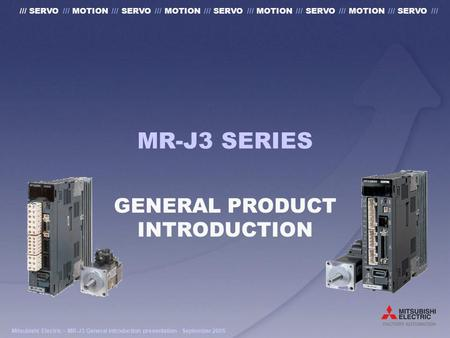 Mitsubishi Electric – MR-J3 General introduction presentation - September 2005 /// SERVO /// MOTION /// SERVO /// MOTION /// SERVO /// MOTION /// SERVO.