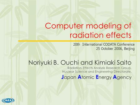 Computer modeling of radiation effects Noriyuki B. Ouchi and Kimiaki Saito Radiation Effects Analysis Research Group, Nuclear Science and Engineering Directorate,