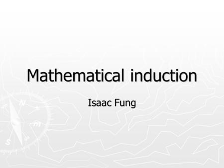 Mathematical induction Isaac Fung. Announcement ► Homework 1 released ► Due on 6 Oct 2008 (in class)