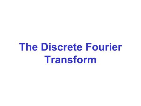The Discrete Fourier Transform. The spectrum of a sampled function is given by where –  or 0 .