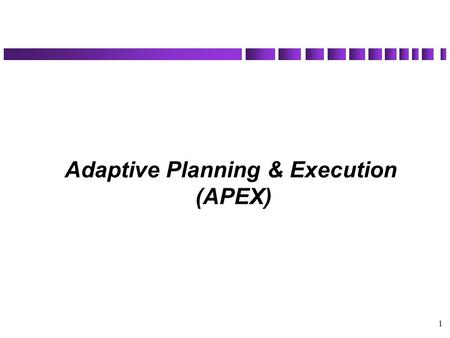 "1 Adaptive Planning & Execution (APEX). 2 The Problem The 24-month deliberate planning cycle – too long (think speed) Plans ""static"" and difficult to."