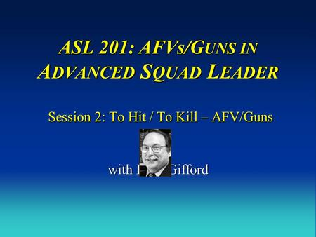 ASL 201: AFVs/GUNS IN ADVANCED SQUAD LEADER Session 2: To Hit / To Kill – AFV/Guns with Russ Gifford.