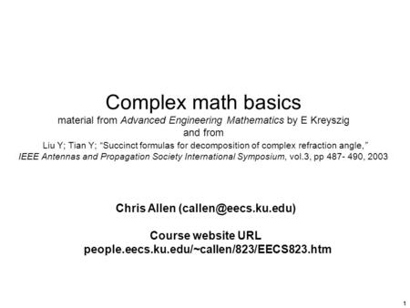 "1 Complex math basics material from Advanced Engineering Mathematics by E Kreyszig and from Liu Y; Tian Y; ""Succinct formulas for decomposition of complex."