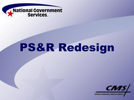 PS&R Redesign. Provider Statistical & Reimbursement Reports CMS total redesign of the PS&R system is complete. Web-based system with online request capability.
