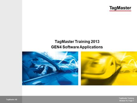 VAC TagMaster Training Module T6, Page 1 TagMaster AB TagMaster Training 2013 GEN4 Software Applications.