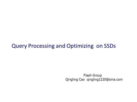 Query Processing and Optimizing on SSDs Flash Group Qingling Cao