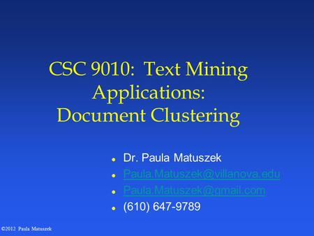 ©2012 Paula Matuszek CSC 9010: Text Mining Applications: Document Clustering l Dr. Paula Matuszek l