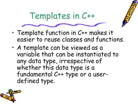 Templates in C++ Template function in C++ makes it easier to reuse classes and functions. A template can be viewed as a variable that can be instantiated.