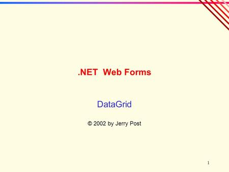 1.NET Web Forms DataGrid © 2002 by Jerry Post. 2 Data Grid Has Many Uses  The grid uses HTML tables to display multiple rows of data. It is flexible.