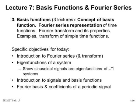 EE-2027 SaS, L71/16 Lecture 7: Basis Functions & Fourier Series 3. Basis functions (3 lectures): Concept of basis function. Fourier series representation.