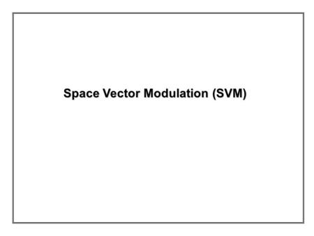 Space Vector Modulation (SVM)