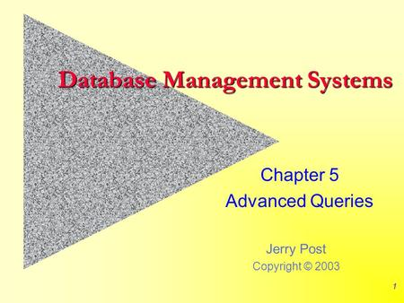 Jerry Post Copyright © 2003 1 Database Management Systems Chapter 5 Advanced Queries.
