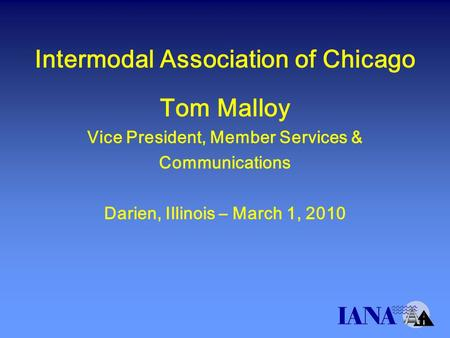 Intermodal Association of Chicago Tom Malloy Vice President, Member Services & Communications Darien, Illinois – March 1, 2010.