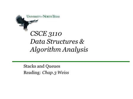 CSCE 3110 Data Structures & Algorithm Analysis Stacks and Queues Reading: Chap.3 Weiss.
