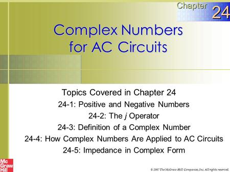 Complex Numbers for AC Circuits Topics Covered in Chapter 24 24-1: Positive and Negative Numbers 24-2: The j Operator 24-3: Definition of a Complex Number.