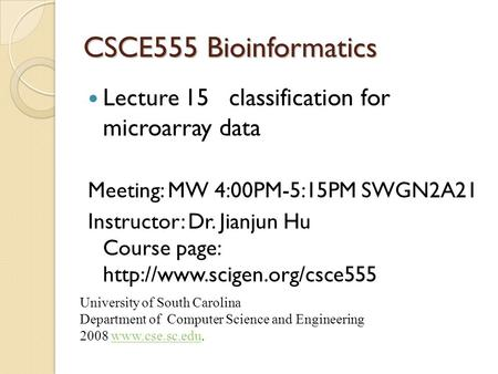 CSCE555 Bioinformatics Lecture 15 classification for microarray data Meeting: MW 4:00PM-5:15PM SWGN2A21 Instructor: Dr. Jianjun Hu Course page: