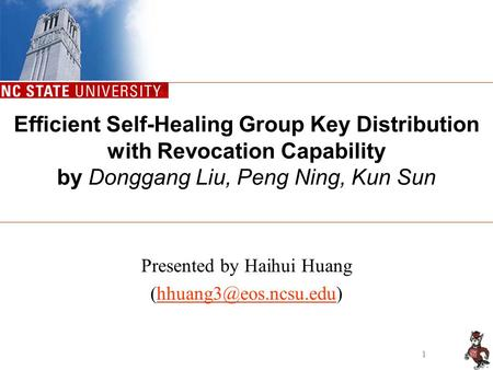 1 Efficient Self-Healing Group Key Distribution with Revocation Capability by Donggang Liu, Peng Ning, Kun Sun Presented by Haihui Huang