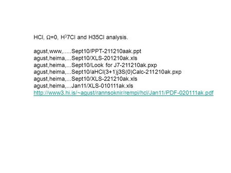 HCl,  =0, H 3 7Cl and H35Cl analysis. agust,www,.....Sept10/PPT-211210aak.ppt agust,heima,...Sept10/XLS-201210ak.xls agust,heima,...Sept10/Look for J7-211210ak.pxp.