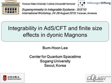 Yerevan State University / Leibniz Universität Hannover Supersymmetry in Integrable Systems - SIS'10 International Workshop, 24-28 August 2010, Yerevan,