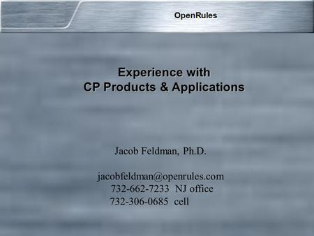 Jacob Feldman, Ph.D. 732-662-7233 NJ office 732-306-0685 cell Experience with CP Products & Applications.