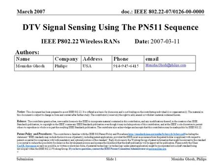 Doc.: IEEE 802.22-07/0126-00-0000 Submission March 2007 Monisha Ghosh, PhilipsSlide 1 DTV Signal Sensing Using The PN511 Sequence IEEE P802.22 Wireless.