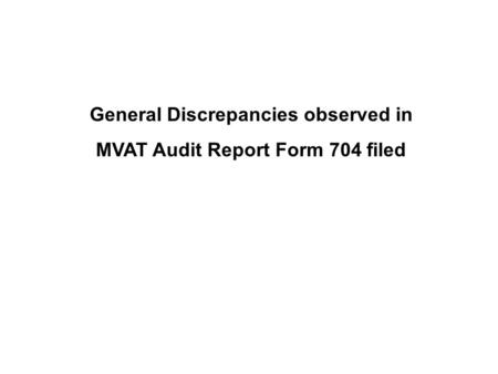 General Discrepancies observed in MVAT Audit Report Form 704 filed.