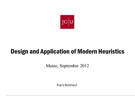 Design and Application <strong>of</strong> Modern Heuristics TexPoint fonts used in EMF. Read the TexPoint manual before you delete this box.: A AAA A A A A A Mainz, September.