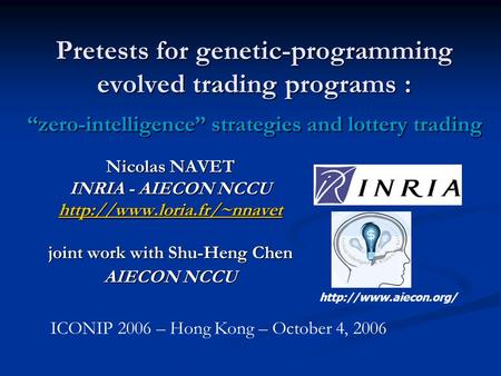 "Pretests for genetic-programming evolved trading programs : ""zero-intelligence"" strategies and lottery trading Nicolas NAVET INRIA - AIECON NCCU"