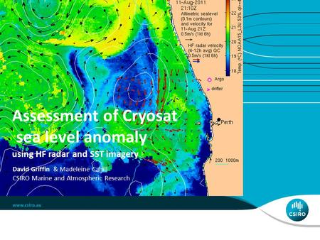 Assessment of Cryosat sea level anomaly using HF radar and SST imagery David Griffin & Madeleine Cahill CSIRO Marine and Atmospheric Research.