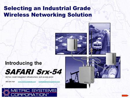 Selecting an Industrial Grade Wireless Networking Solution Introducing the SAFARI Srx-54 Ad hoc mesh integrated infrastructure and access point 1 800-549-7421.