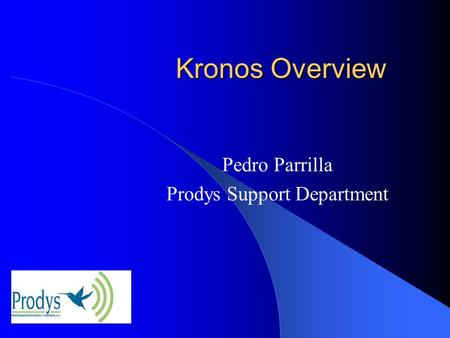 Kronos Overview Pedro Parrilla Prodys Support Department.