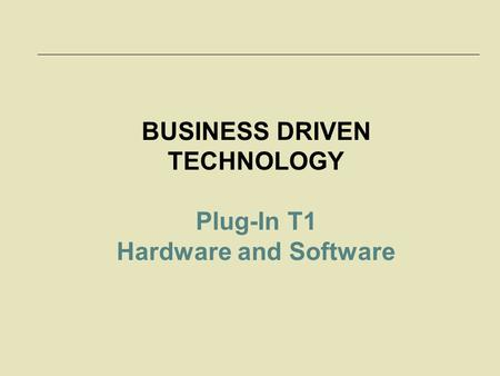 BUSINESS DRIVEN TECHNOLOGY Plug-In T1 Hardware and Software.