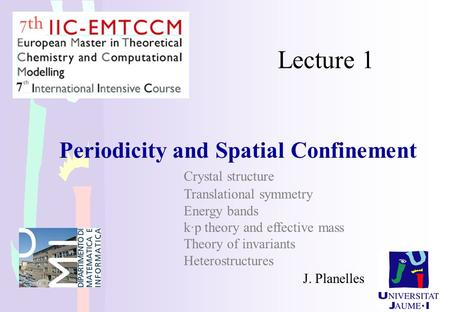 Lecture 1 Periodicity and Spatial Confinement 			Crystal structure 			Translational symmetry 			Energy bands 			k·p theory and effective mass Theory of.