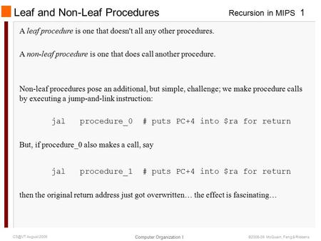 Recursion in MIPS Computer Organization I 1 August 2009 ©2006-09 McQuain, Feng & Ribbens Leaf and Non-Leaf Procedures A leaf procedure is one that.