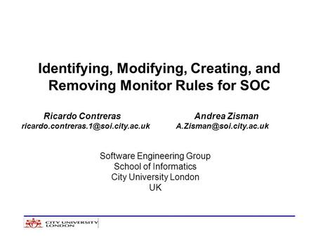 Identifying, Modifying, Creating, and Removing Monitor Rules for SOC Ricardo Contreras Andrea Zisman