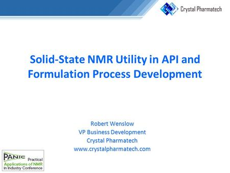 Solid-State NMR Utility in API and Formulation Process Development Robert Wenslow VP Business Development Crystal Pharmatech www.crystalpharmatech.com.