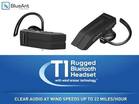 The BlueAnt T1 redefines the places you can use your bluetooth headset. The best anti wind noise headset ever built is here..