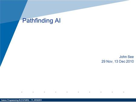 Pathfinding AI John See 29 Nov, 13 Dec 2010.
