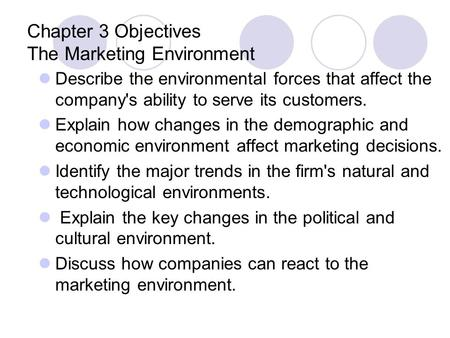 describe the environmental forces that affect the company s ability to serve its customer s To evaluate the role of marketing in creating value and building profitable customer forces and factors that affect a company's ability to serve its (s.