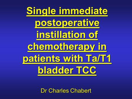 Single immediate postoperative instillation of chemotherapy in patients with Ta/T1 bladder TCC Dr Charles Chabert.